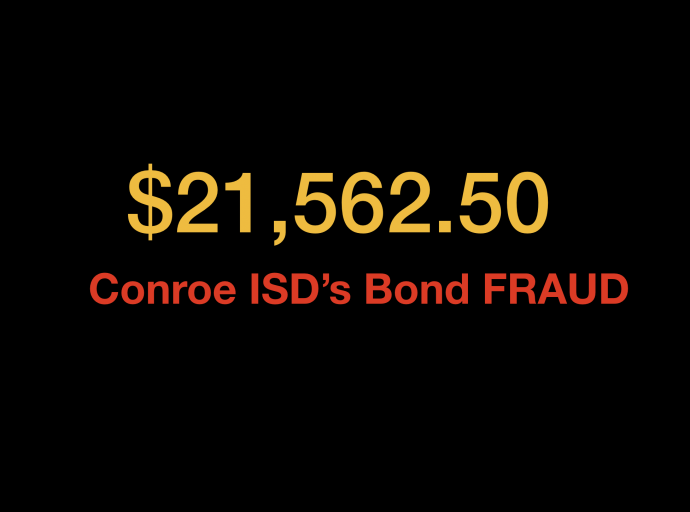 Conroe ISD's Fraudulent $807 million bond package: $21,562.50, Part One of Five Lies and Threats